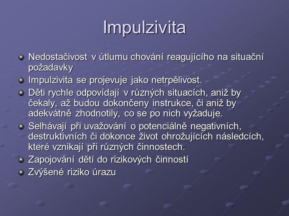 Impulzivita Nedostačivost v útlumu chování reagujícího na situační požadavky Impulzivita se projevuje jako netrpělivost.