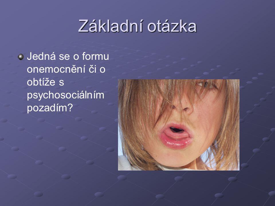 Základní otázka Jedná se o formu onemocnění či o obtíže s psychosociálním pozadím?