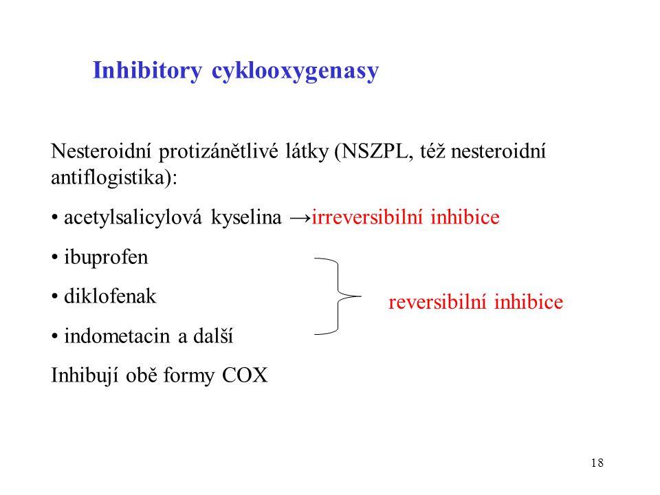 18 Inhibitory cyklooxygenasy Nesteroidní protizánětlivé látky (NSZPL, též nesteroidní antiflogistika): acetylsalicylová kyselina →irreversibilní inhib