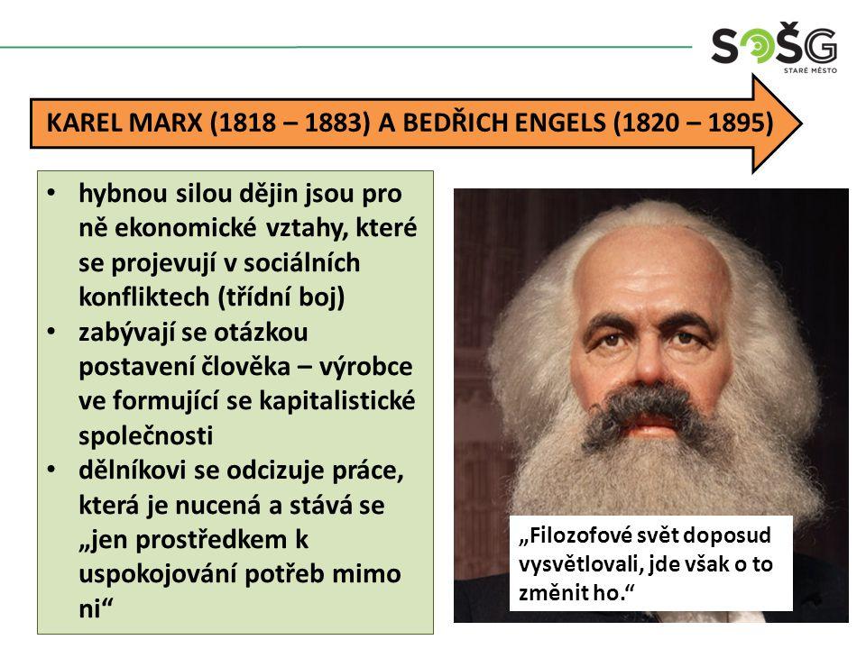 KAREL MARX (1818 – 1883) A BEDŘICH ENGELS (1820 – 1895) hybnou silou dějin jsou pro ně ekonomické vztahy, které se projevují v sociálních konfliktech
