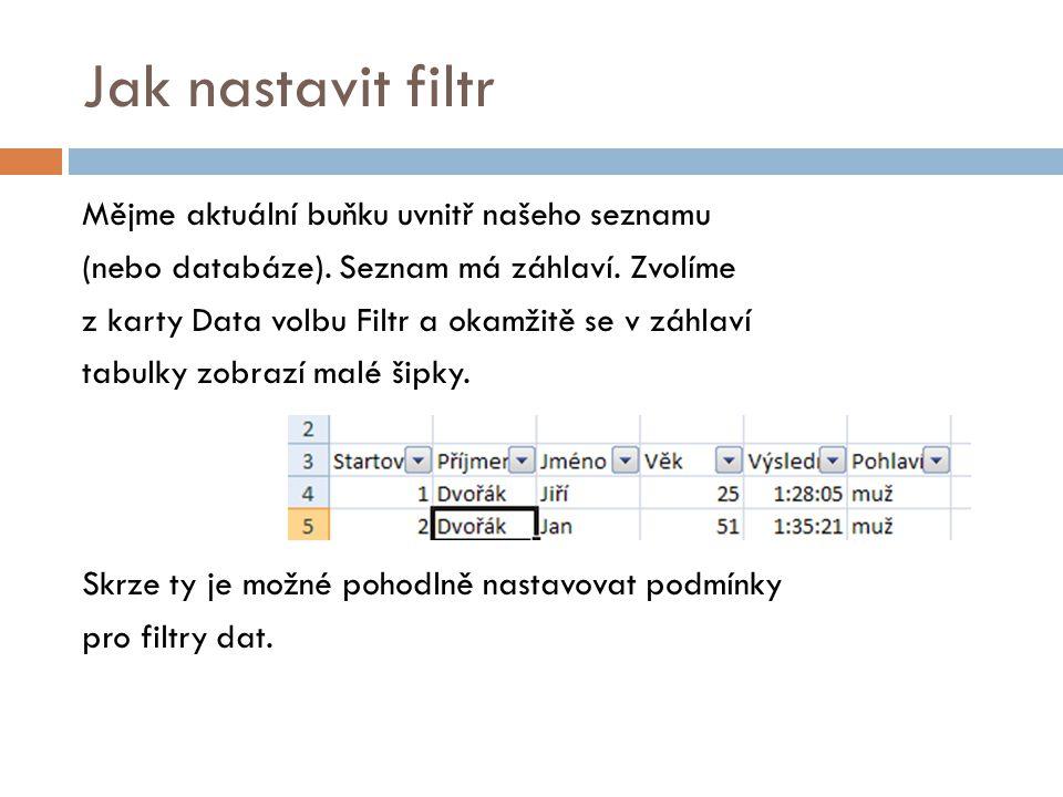 Nabídka filtrové šipky Máme k dispozici volbu podmínky vždy platnou pro konkrétní sloupec.