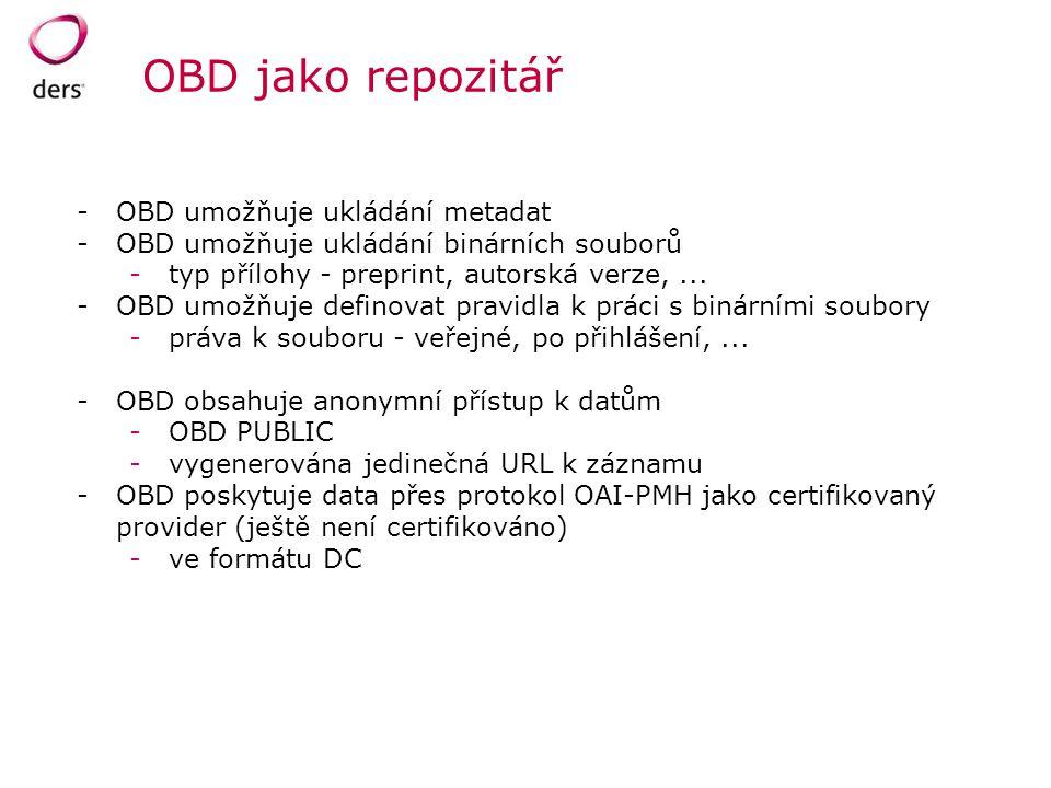 OBD jako repozitář -OBD umožňuje ukládání metadat -OBD umožňuje ukládání binárních souborů -typ přílohy - preprint, autorská verze,... -OBD umožňuje d