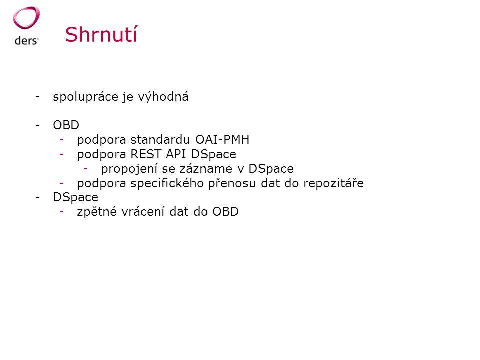 Shrnutí -spolupráce je výhodná -OBD -podpora standardu OAI-PMH -podpora REST API DSpace -propojení se zázname v DSpace -podpora specifického přenosu d