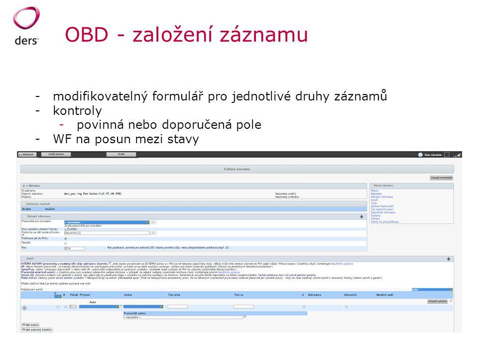 OBD - založení záznamu -modifikovatelný formulář pro jednotlivé druhy záznamů -kontroly -povinná nebo doporučená pole -WF na posun mezi stavy