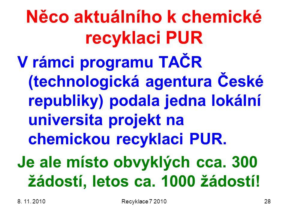 Něco aktuálního k chemické recyklaci PUR V rámci programu TAČR (technologická agentura České republiky) podala jedna lokální universita projekt na che