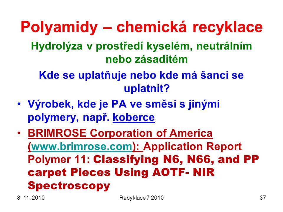 Polyamidy – chemická recyklace 8. 11. 2010Recyklace 7 201037 Hydrolýza v prostředí kyselém, neutrálním nebo zásaditém Kde se uplatňuje nebo kde má šan