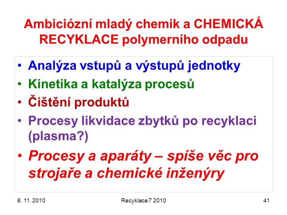 8. 11. 2010Recyklace 7 201041 Analýza vstupů a výstupů jednotky Kinetika a katalýza procesů Čištění produktů Procesy likvidace zbytků po recyklaci (pl