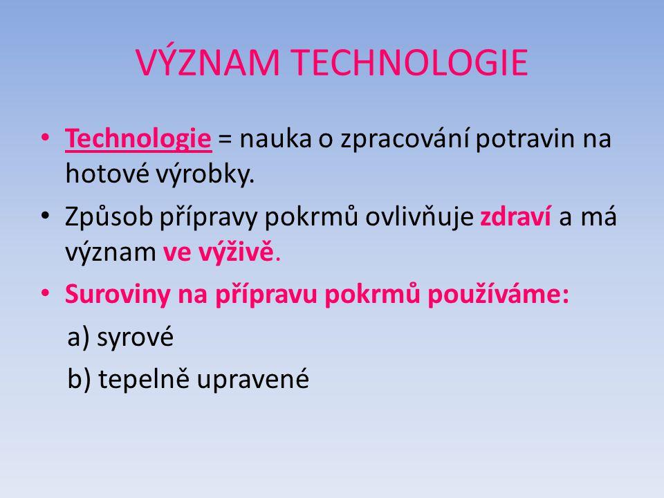 VÝZNAM TECHNOLOGIE Technologie = nauka o zpracování potravin na hotové výrobky.