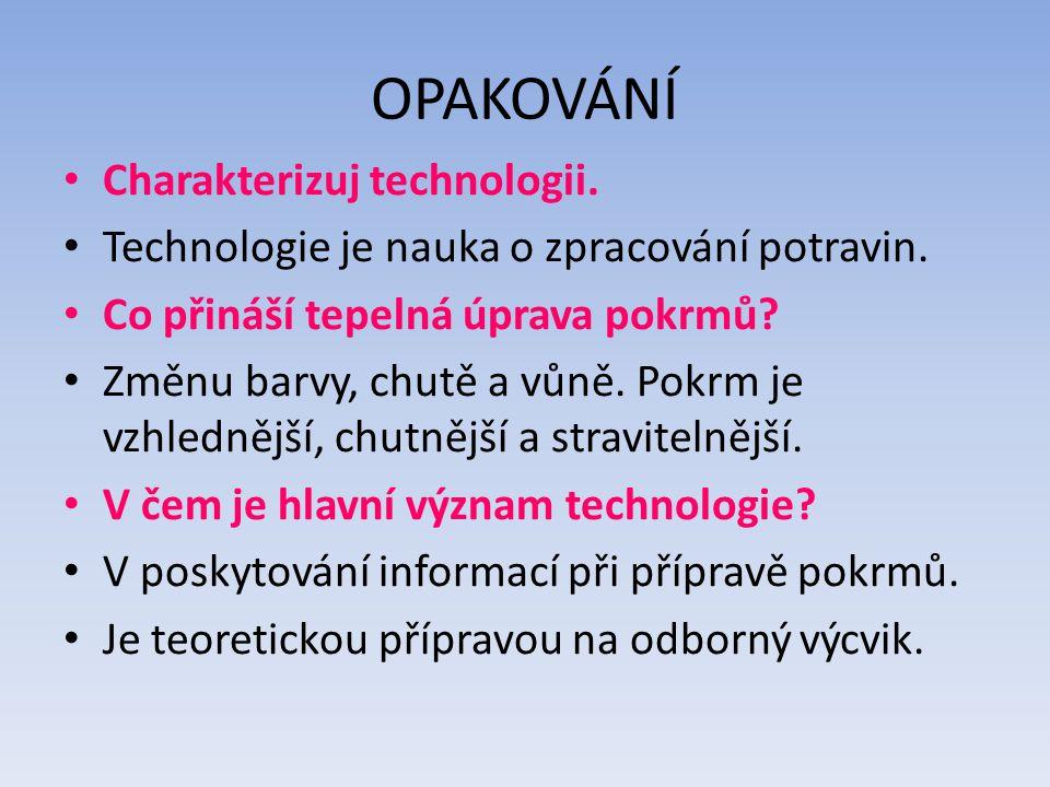 OPAKOVÁNÍ Charakterizuj technologii. Technologie je nauka o zpracování potravin.