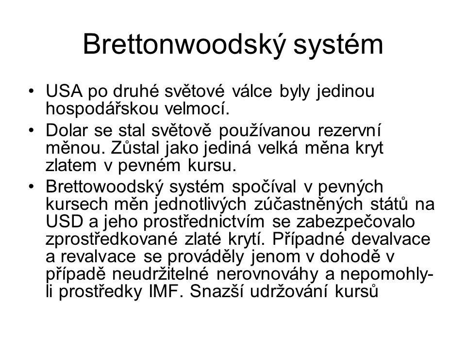 Brettonwoodský systém USA po druhé světové válce byly jedinou hospodářskou velmocí. Dolar se stal světově používanou rezervní měnou. Zůstal jako jedin