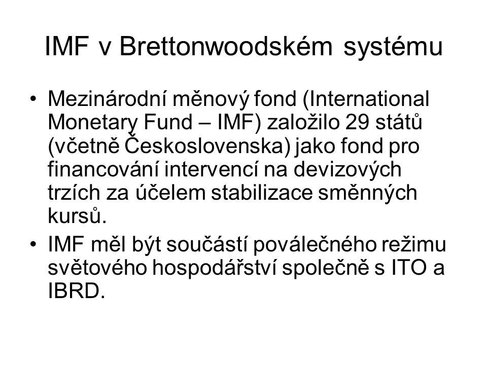 IMF v Brettonwoodském systému Mezinárodní měnový fond (International Monetary Fund – IMF) založilo 29 států (včetně Československa) jako fond pro fina