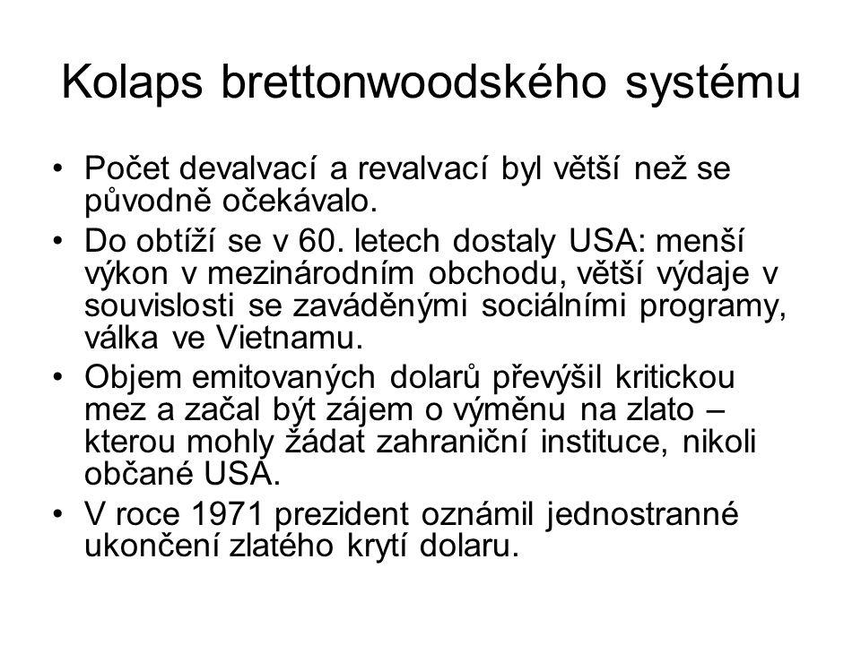Kolaps brettonwoodského systému Počet devalvací a revalvací byl větší než se původně očekávalo. Do obtíží se v 60. letech dostaly USA: menší výkon v m