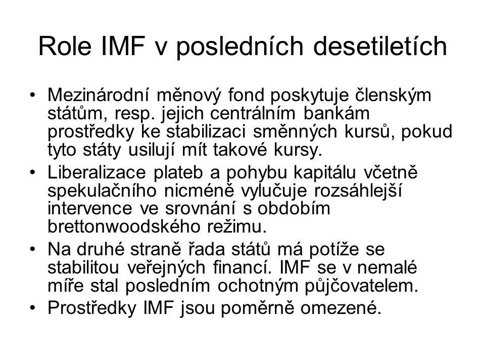 Role IMF v posledních desetiletích Mezinárodní měnový fond poskytuje členským státům, resp. jejich centrálním bankám prostředky ke stabilizaci směnnýc