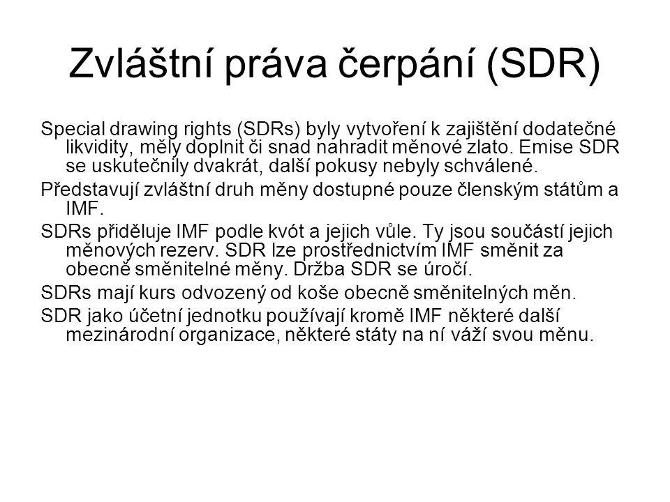 Zvláštní práva čerpání (SDR) Special drawing rights (SDRs) byly vytvoření k zajištění dodatečné likvidity, měly doplnit či snad nahradit měnové zlato.