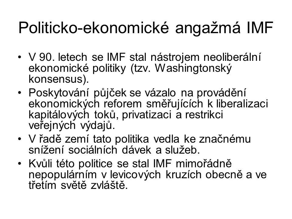 Politicko-ekonomické angažmá IMF V 90. letech se IMF stal nástrojem neoliberální ekonomické politiky (tzv. Washingtonský konsensus). Poskytování půjče