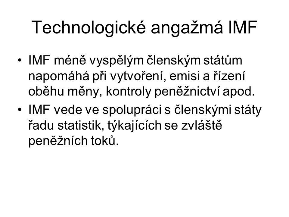 Technologické angažmá IMF IMF méně vyspělým členským státům napomáhá při vytvoření, emisi a řízení oběhu měny, kontroly peněžnictví apod. IMF vede ve