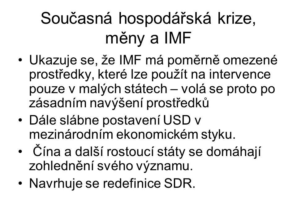 Současná hospodářská krize, měny a IMF Ukazuje se, že IMF má poměrně omezené prostředky, které lze použít na intervence pouze v malých státech – volá