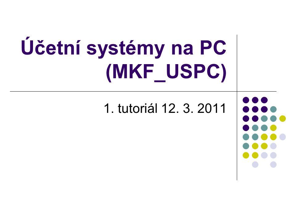 Účetní systémy na PC (MKF_USPC) 1. tutoriál 12. 3. 2011