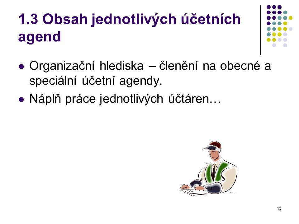15 1.3 Obsah jednotlivých účetních agend Organizační hlediska – členění na obecné a speciální účetní agendy.