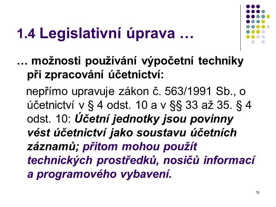 16 1.4 Legislativní úprava … … možnosti používání výpočetní techniky při zpracování účetnictví: nepřímo upravuje zákon č.