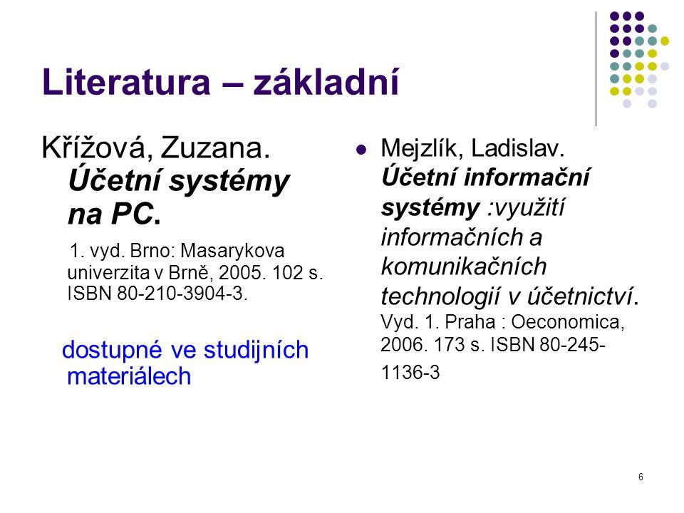 6 Literatura – základní Křížová, Zuzana.Účetní systémy na PC.