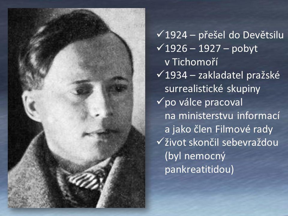 1924 – přešel do Devětsilu 1926 – 1927 – pobyt v Tichomoří 1934 – zakladatel pražské surrealistické skupiny po válce pracoval na ministerstvu informací a jako člen Filmové rady život skončil sebevraždou (byl nemocný pankreatitidou)
