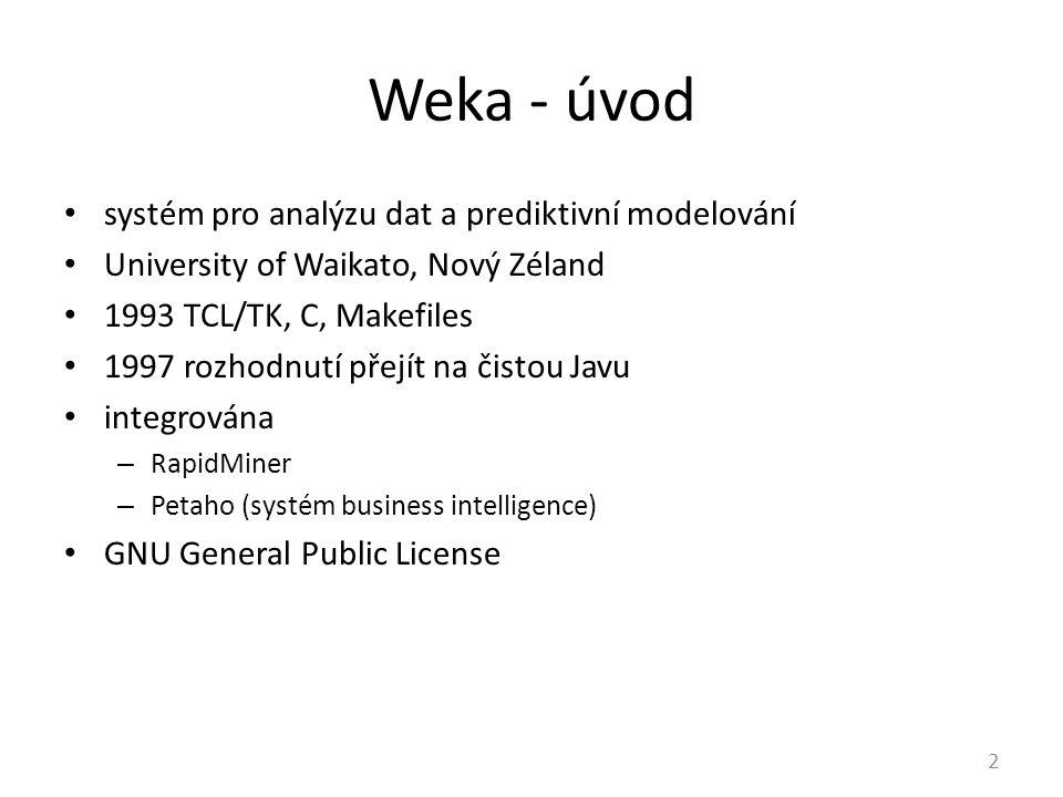 Weka - úvod systém pro analýzu dat a prediktivní modelování University of Waikato, Nový Zéland 1993 TCL/TK, C, Makefiles 1997 rozhodnutí přejít na čistou Javu integrována – RapidMiner – Petaho (systém business intelligence) GNU General Public License 2