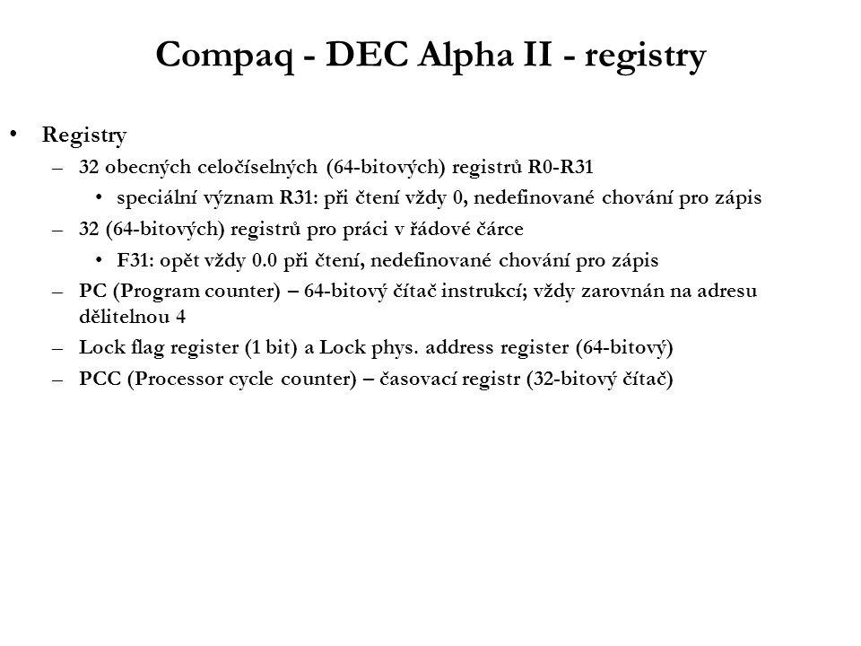 """Compaq - DEC Alpha III – instrukční soubor Instrukční soubor – významné rysy: –ortogonální –3 operandový –bez podmínkových kódů –bez hw podpory zásobníku –silně 64-bitový jen omezená podpora pro jiné šířky operandů (8-bitové, 32-bitové) –pevný formát (32-bitový) limituje přímé operandy paměťové instrukce (offset) skoky –běžný repertoár instrukcí; chybí celočíselné dělení –""""RISC like podpora pro MP: load_locked, modify, store_conditional"""