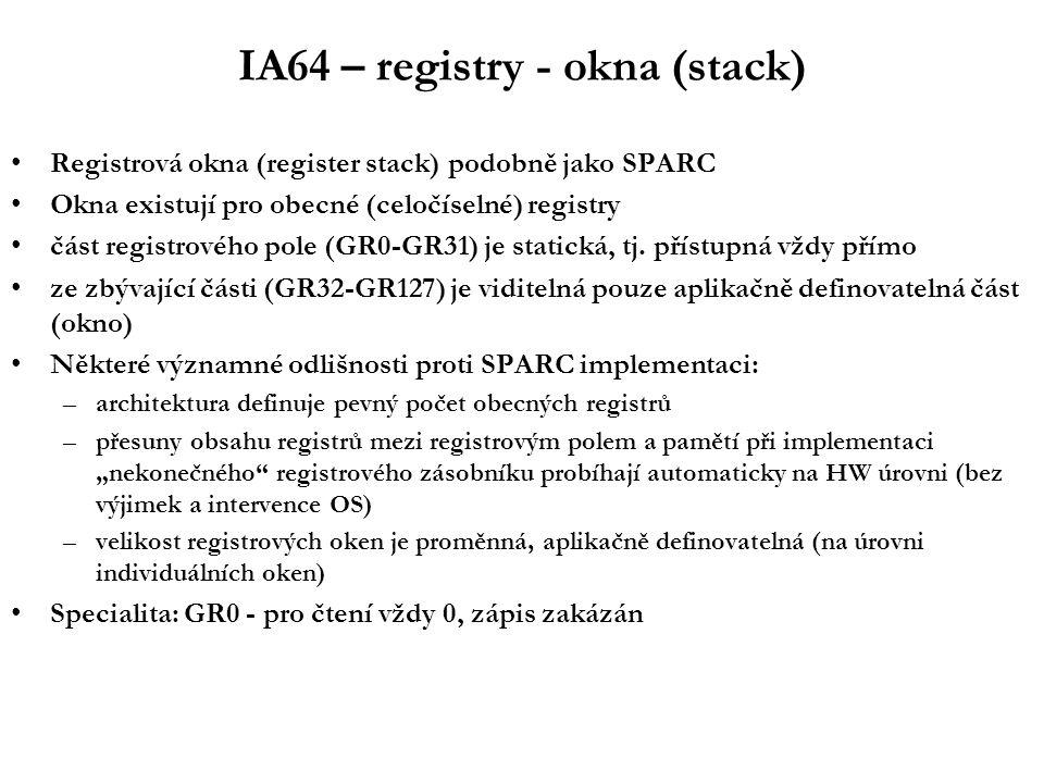 IA64 – instrukční soubor RISC-like –jednoduché krátké instrukce v pevném formátu –Load-Execute-Store architektura Bez HW podpory zásobníku –instrukce volání ukládají návratovou adresu do registru Bez celočíselného dělení –existuje (float) instrukce pro výpočet obrácené hodnoty Kódování instrukcí umožňuje paralelismus –tzv.