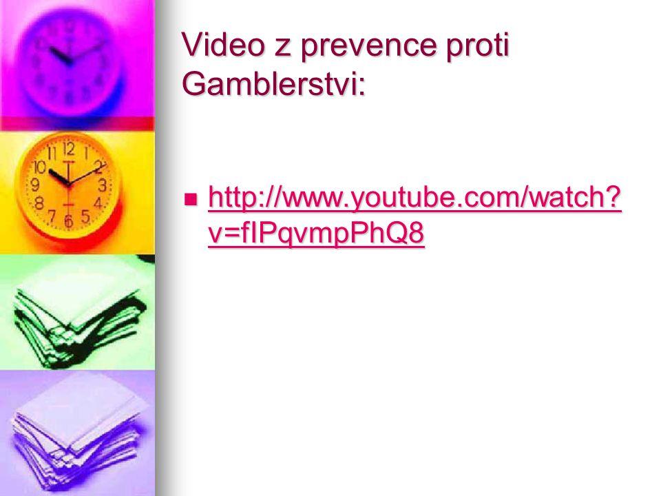 Video z prevence proti Gamblerstvi: http://www.youtube.com/watch? v=fIPqvmpPhQ8 http://www.youtube.com/watch? v=fIPqvmpPhQ8 http://www.youtube.com/wat