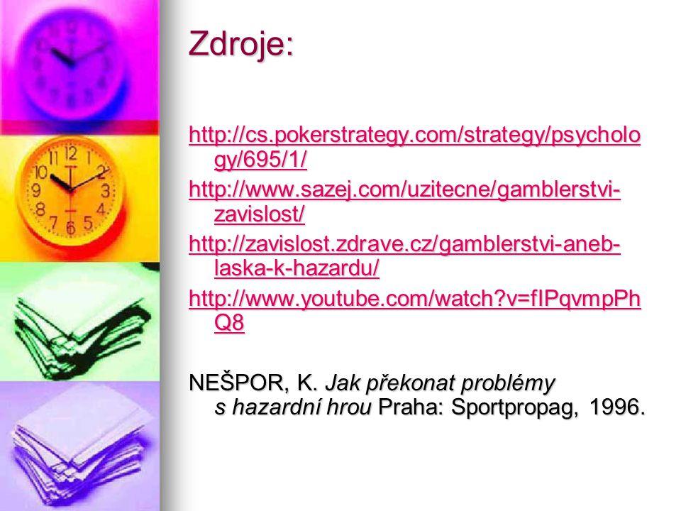 Zdroje: http://cs.pokerstrategy.com/strategy/psycholo gy/695/1/ http://cs.pokerstrategy.com/strategy/psycholo gy/695/1/ http://www.sazej.com/uzitecne/
