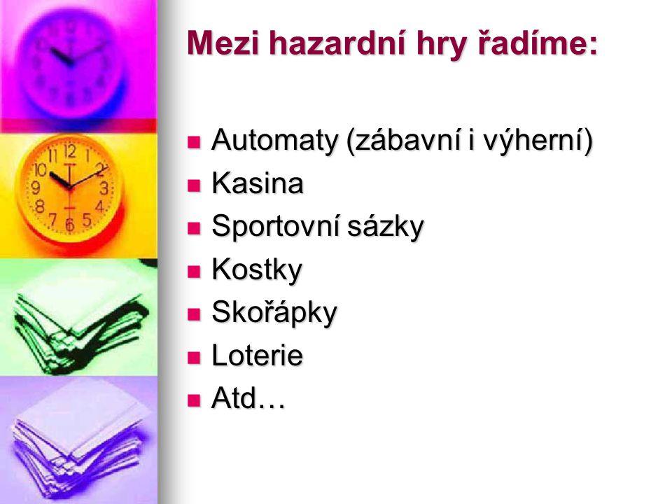 Mezi hazardní hry řadíme: Automaty (zábavní i výherní) Automaty (zábavní i výherní) Kasina Kasina Sportovní sázky Sportovní sázky Kostky Kostky Skořáp
