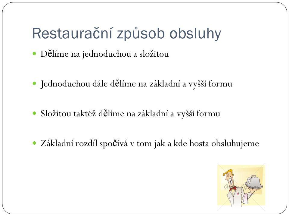 Restaurační způsob obsluhy D ě líme na jednoduchou a složitou Jednoduchou dále d ě líme na základní a vyšší formu Složitou taktéž d ě líme na základní