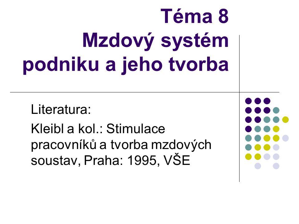 Téma 8 Mzdový systém podniku a jeho tvorba Literatura: Kleibl a kol.: Stimulace pracovníků a tvorba mzdových soustav, Praha: 1995, VŠE