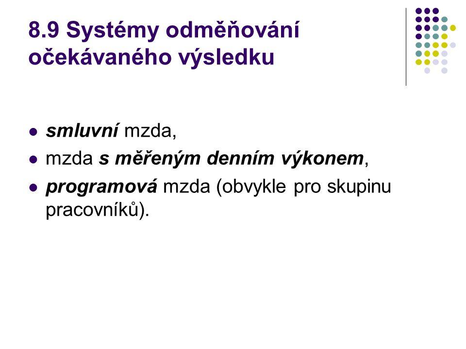 8.9 Systémy odměňování očekávaného výsledku smluvní mzda, mzda s měřeným denním výkonem, programová mzda (obvykle pro skupinu pracovníků).