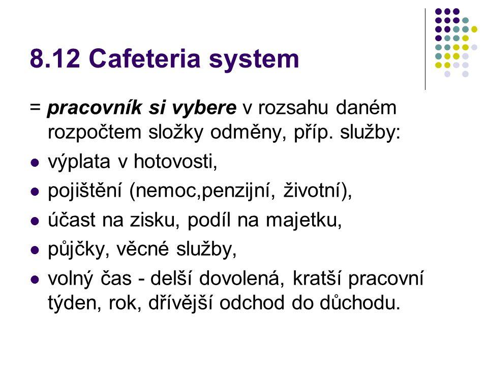8.12 Cafeteria system = pracovník si vybere v rozsahu daném rozpočtem složky odměny, příp.