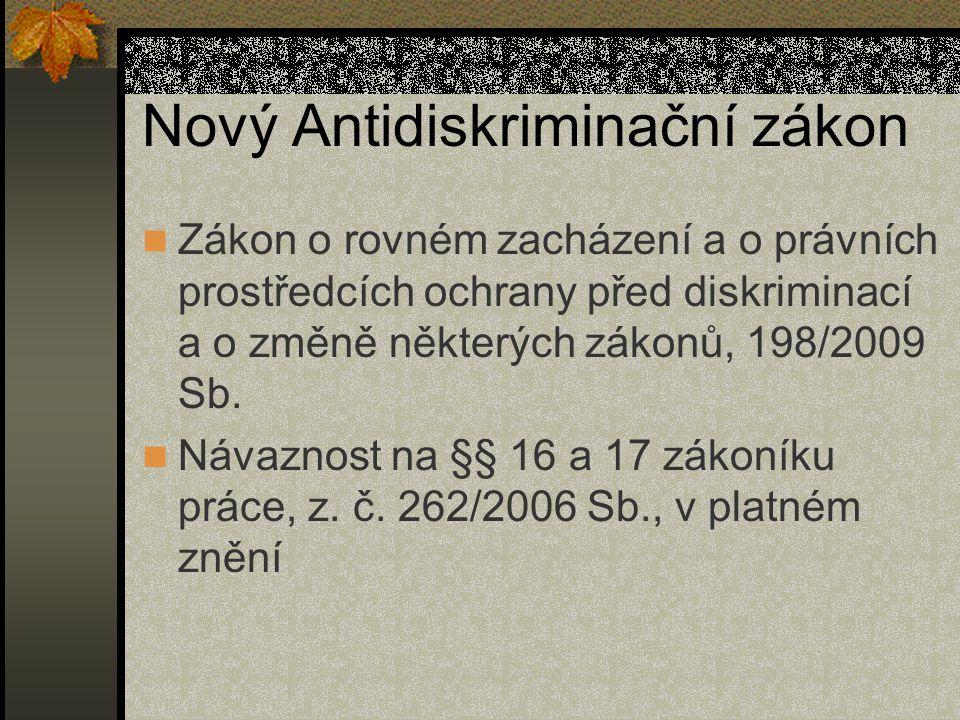 Nový Antidiskriminační zákon Zákon o rovném zacházení a o právních prostředcích ochrany před diskriminací a o změně některých zákonů, 198/2009 Sb.