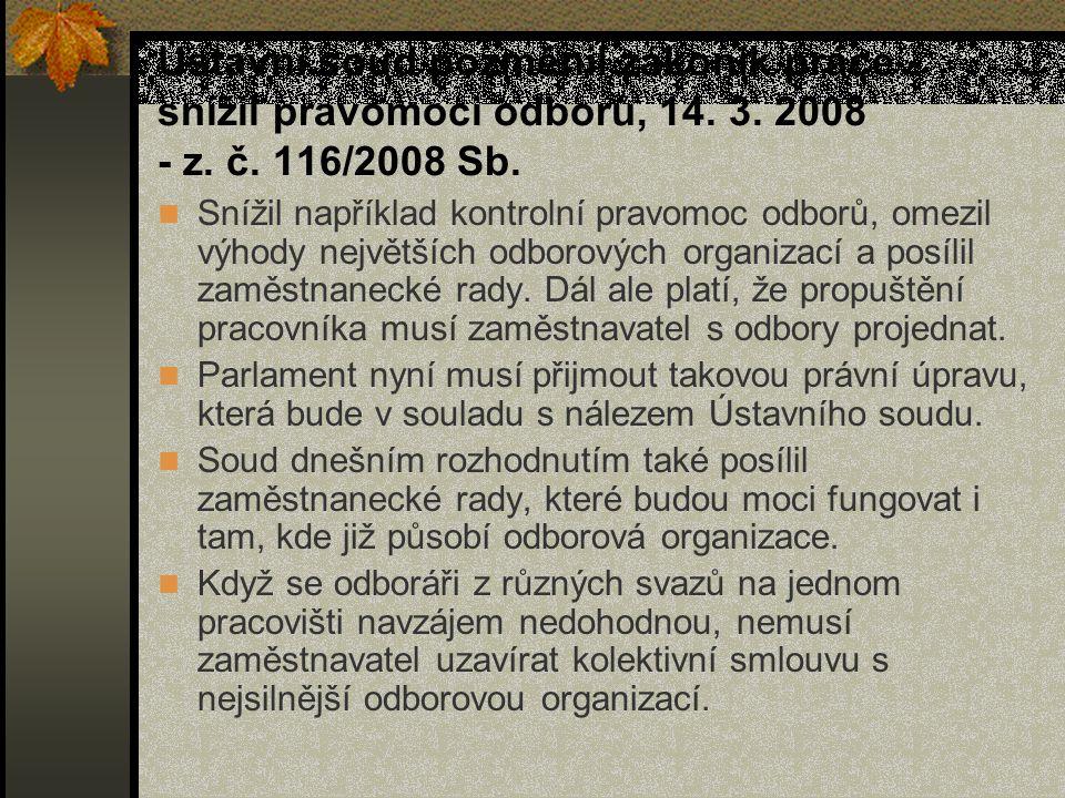 Ústavní soud pozměnil zákoník práce - snížil pravomoci odborů, 14. 3. 2008 - z. č. 116/2008 Sb. Snížil například kontrolní pravomoc odborů, omezil výh