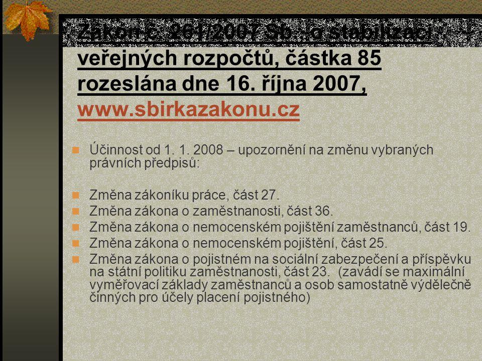 Zákon č. 261/2007 Sb., o stabilizaci veřejných rozpočtů, částka 85 rozeslána dne 16. října 2007, www.sbirkazakonu.cz www.sbirkazakonu.cz Účinnost od 1
