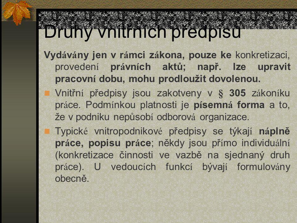 Druhy vnitřních předpisů Vyd á v á ny jen v r á mci z á kona, pouze ke konkretizaci, proveden í pr á vn í ch aktů; např.