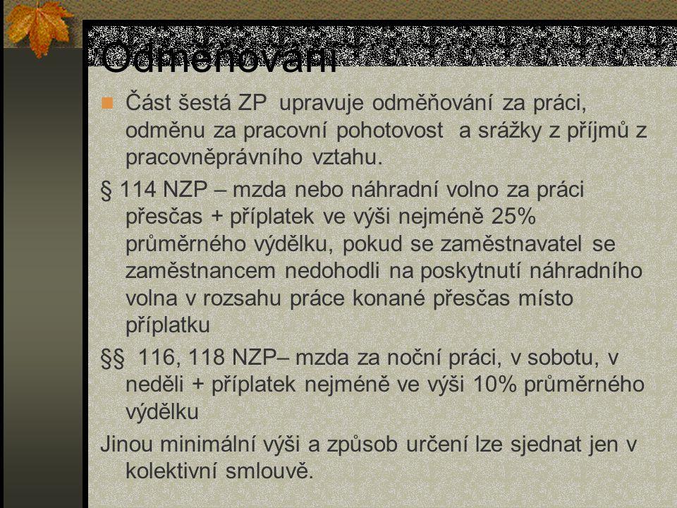 Odměňování Část šestá ZP upravuje odměňování za práci, odměnu za pracovní pohotovost a srážky z příjmů z pracovněprávního vztahu. § 114 NZP – mzda neb