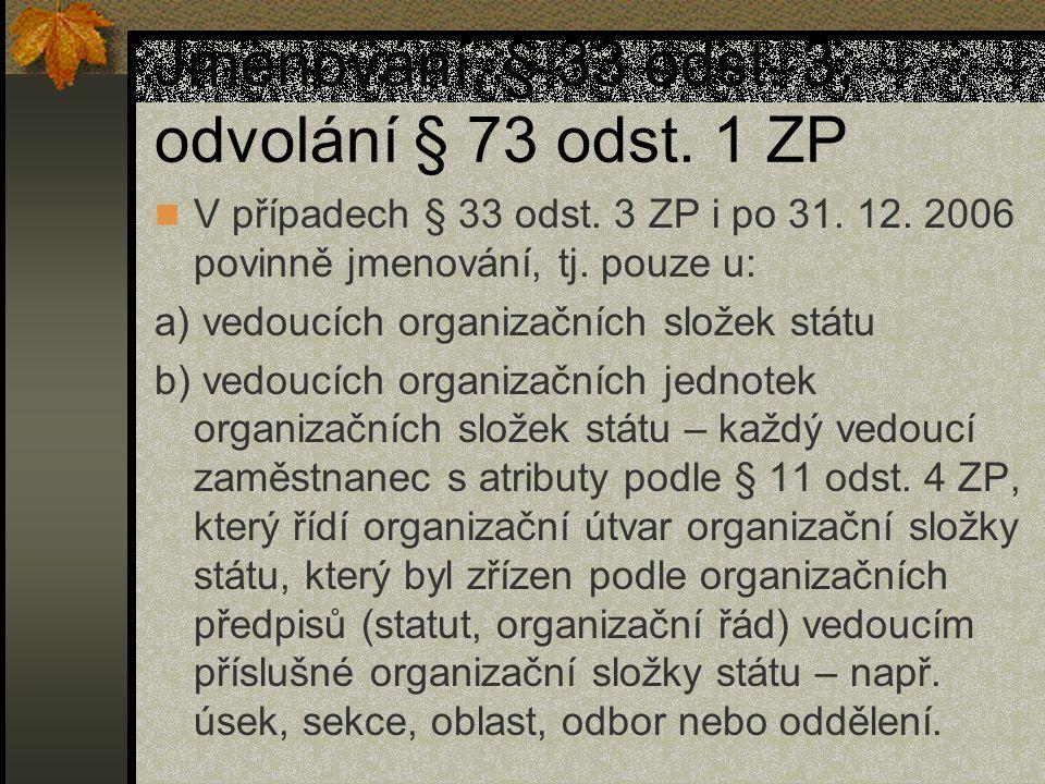 Jmenování, § 33 odst. 3, odvolání § 73 odst. 1 ZP V případech § 33 odst. 3 ZP i po 31. 12. 2006 povinně jmenování, tj. pouze u: a) vedoucích organizač
