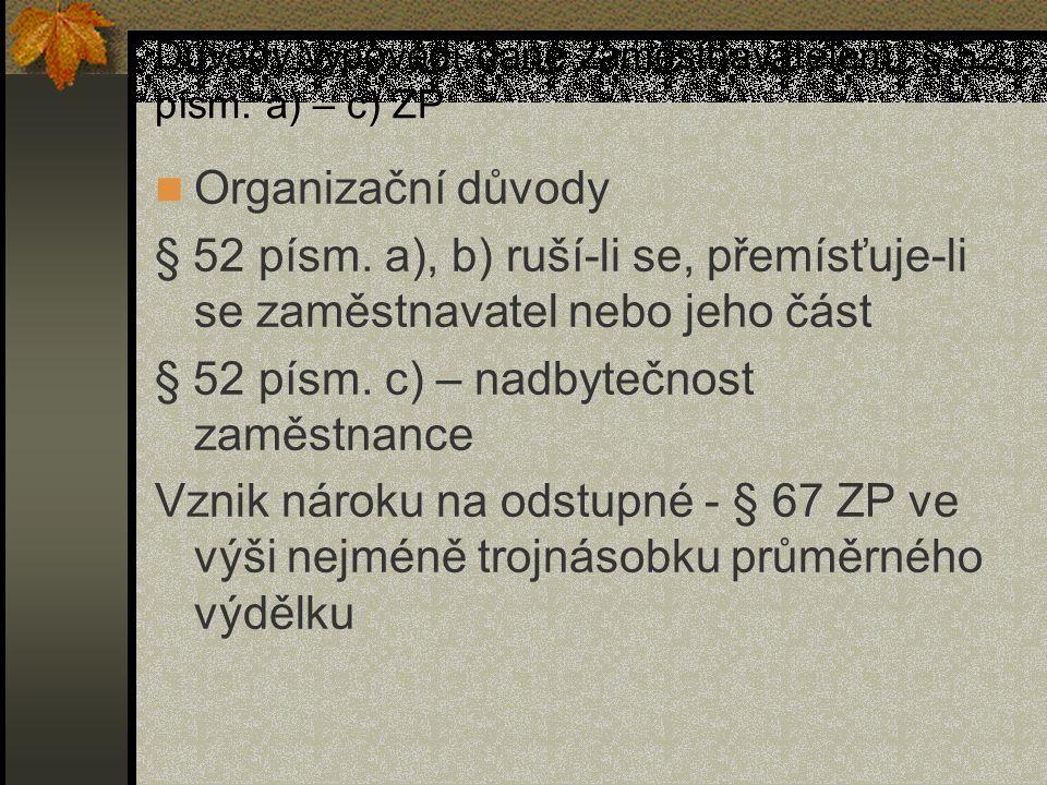 Důvody výpovědi dané zaměstnavatelem, § 52 písm. a) – c) ZP Organizační důvody § 52 písm. a), b) ruší-li se, přemísťuje-li se zaměstnavatel nebo jeho
