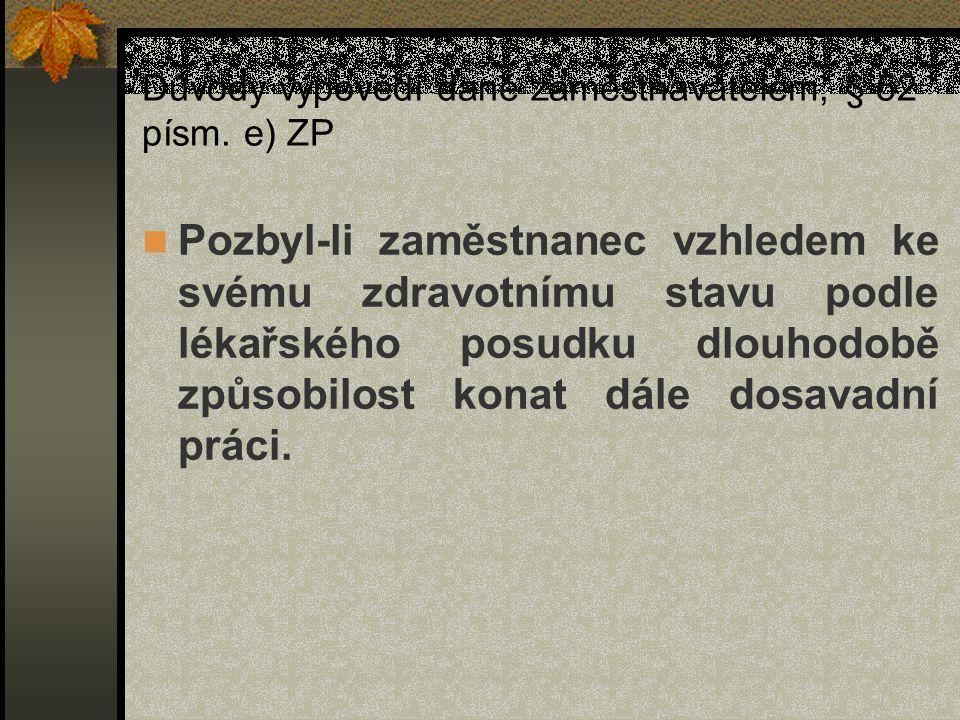 Důvody výpovědi dané zaměstnavatelem, § 52 písm. e) ZP Pozbyl-li zaměstnanec vzhledem ke svému zdravotnímu stavu podle lékařského posudku dlouhodobě z