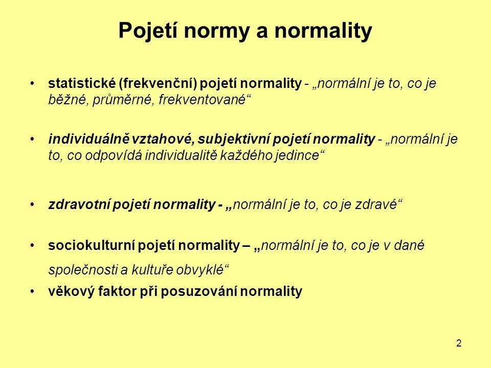 """2 Pojetí normy a normality statistické (frekvenční) pojetí normality - """"normální je to, co je běžné, průměrné, frekventované"""" individuálně vztahové, s"""
