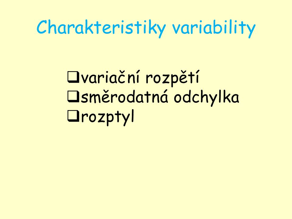 Charakteristiky variability  variační rozpětí  směrodatná odchylka  rozptyl