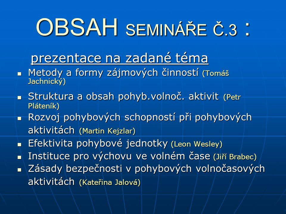 OBSAH SEMINÁŘE Č.3 : prezentace na zadané téma prezentace na zadané téma Metody a formy zájmových činností (Tomáš Jachnický) Metody a formy zájmových