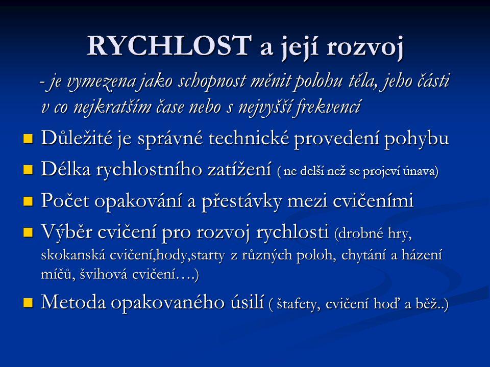 RYCHLOST a její rozvoj - je vymezena jako schopnost měnit polohu těla, jeho části v co nejkratším čase nebo s nejvyšší frekvencí - je vymezena jako sc