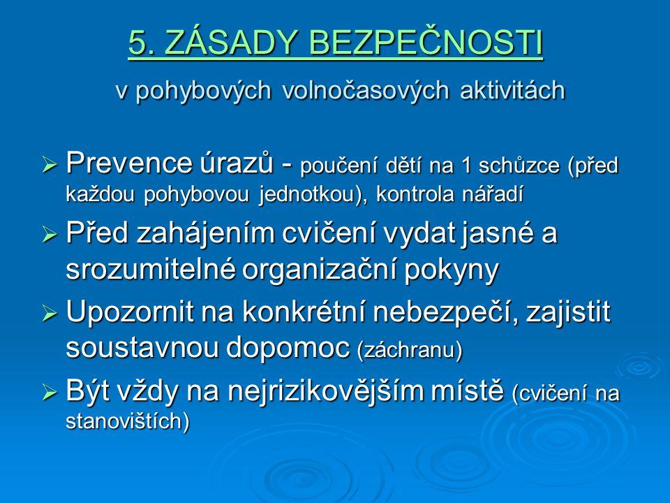 5. ZÁSADY BEZPEČNOSTI v pohybových volnočasových aktivitách  Prevence úrazů - poučení dětí na 1 schůzce (před každou pohybovou jednotkou), kontrola n