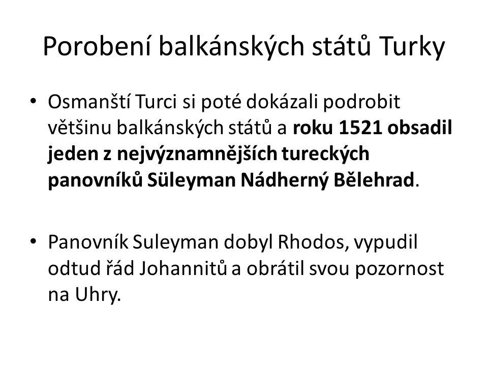 Porobení balkánských států Turky Osmanští Turci si poté dokázali podrobit většinu balkánských států a roku 1521 obsadil jeden z nejvýznamnějších turec